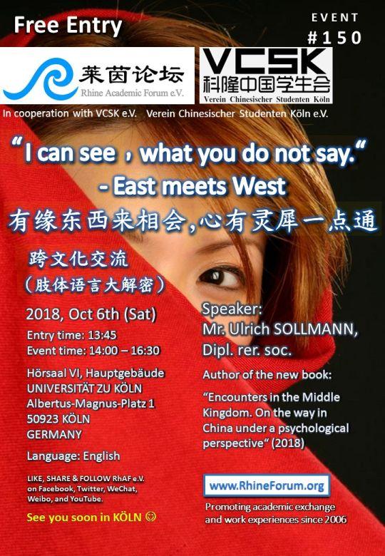 "莱茵论坛 第150期– (英文)讲座 @科隆 2018/10/06 – 有缘东西来相会,心有灵犀一点通 – 跨文化交流(肢体语言大解密) | Rhine Academic Forum e.V. – Event no. 150 @Köln 2018/10/06 (English): ""I can see, what you do not say"" – East meets West"